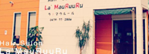 Hair Salon La'MauRuuRu ラ・マウルール